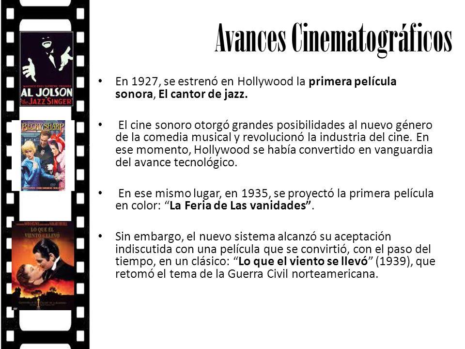 Avances Cinematográficos En 1927, se estrenó en Hollywood la primera película sonora, El cantor de jazz. El cine sonoro otorgó grandes posibilidades a