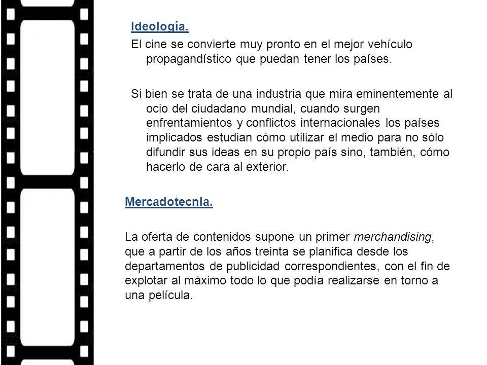 Ideología. El cine se convierte muy pronto en el mejor vehículo propagandístico que puedan tener los países. Si bien se trata de una industria que mir
