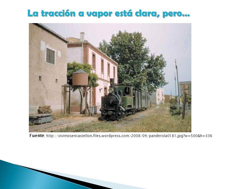 La tracción a vapor está clara, pero… Fuente: http://vivimosencastellon.files.wordpress.com/2008/09/panderola0181.jpg?w=500&h=336