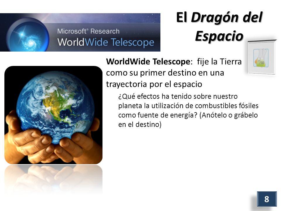 El Dragón del Espacio WorldWide Telescope: fije la Tierra como su primer destino en una trayectoria por el espacio ¿Qué efectos ha tenido sobre nuestro planeta la utilización de combustibles fósiles como fuente de energía.