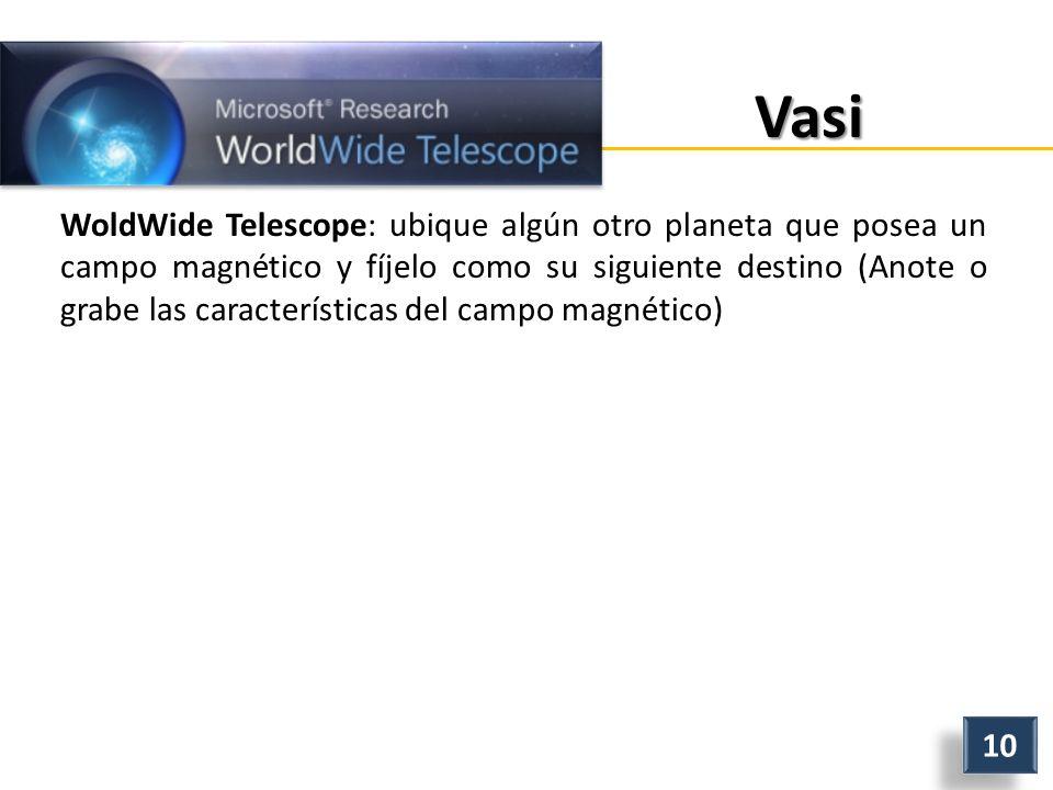 Vasi WoldWide Telescope: ubique algún otro planeta que posea un campo magnético y fíjelo como su siguiente destino (Anote o grabe las características del campo magnético) 10