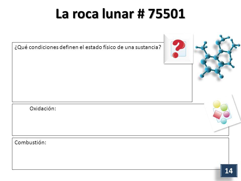 La roca lunar # 75501 ¿Qué condiciones definen el estado físico de una sustancia.