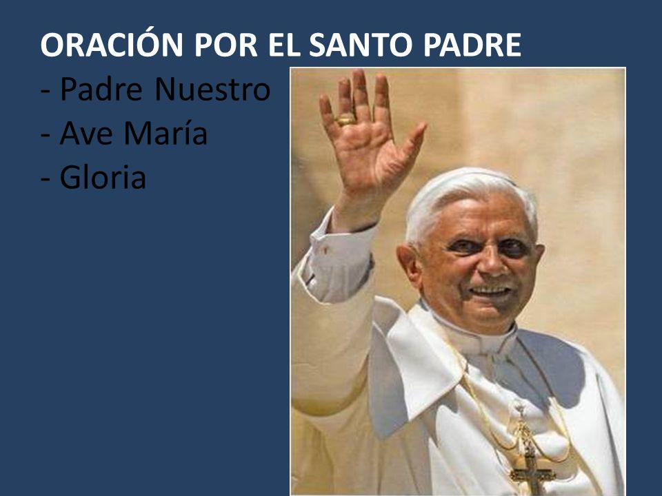 ORACIÓN POR EL SANTO PADRE - Padre Nuestro - Ave María - Gloria