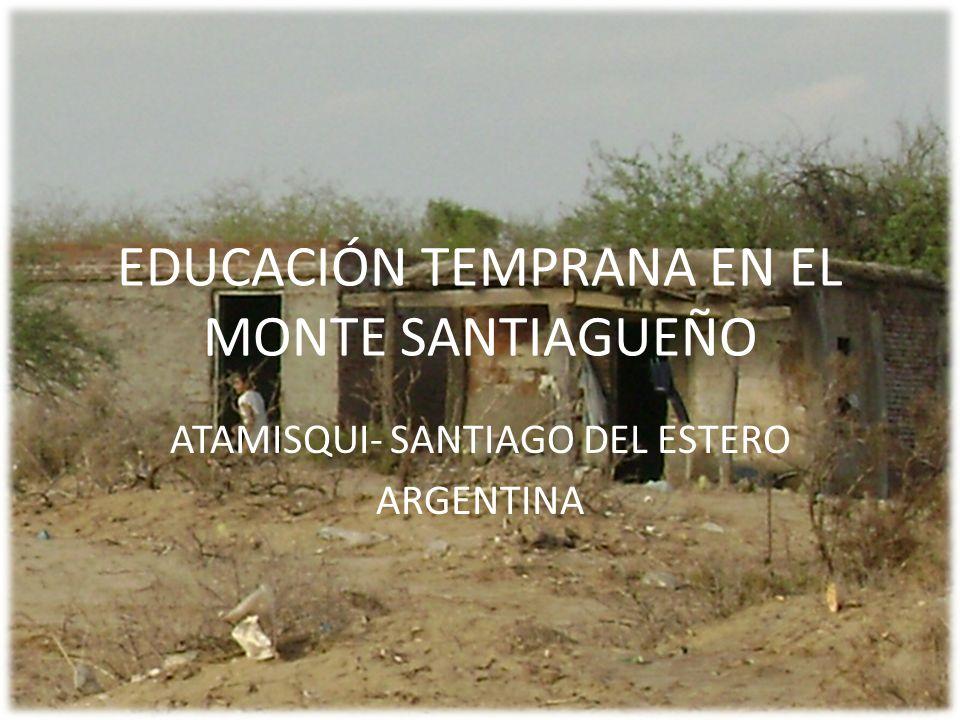EDUCACIÓN TEMPRANA EN EL MONTE SANTIAGUEÑO ATAMISQUI- SANTIAGO DEL ESTERO ARGENTINA