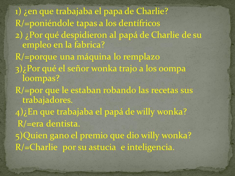 1) ¿en que trabajaba el papa de Charlie.
