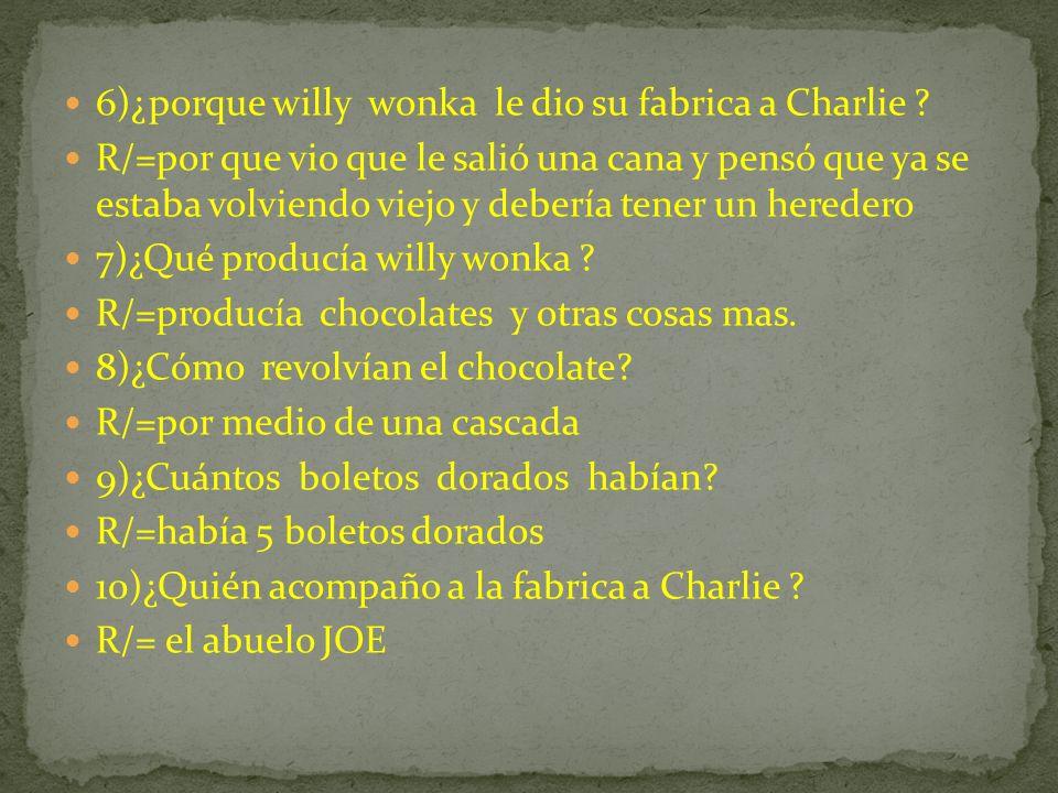 1) ¿en que trabajaba el papa de Charlie? R/=poniéndole tapas a los dentífricos 2) ¿Por qué despidieron al papá de Charlie de su empleo en la fabrica?