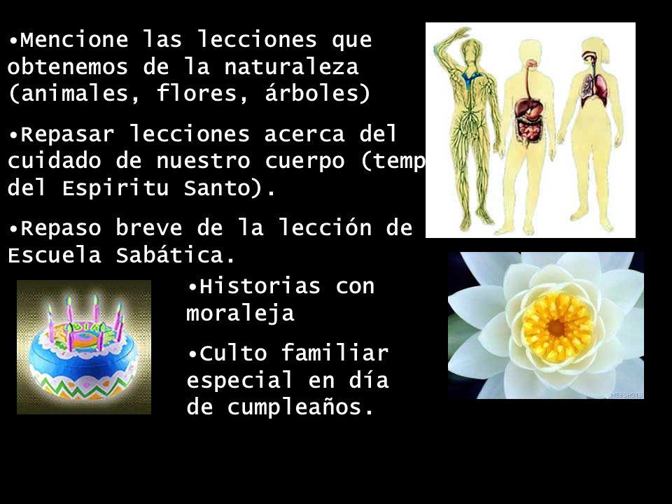 Mencione las lecciones que obtenemos de la naturaleza (animales, flores, árboles) Repasar lecciones acerca del cuidado de nuestro cuerpo (templo del Espiritu Santo).