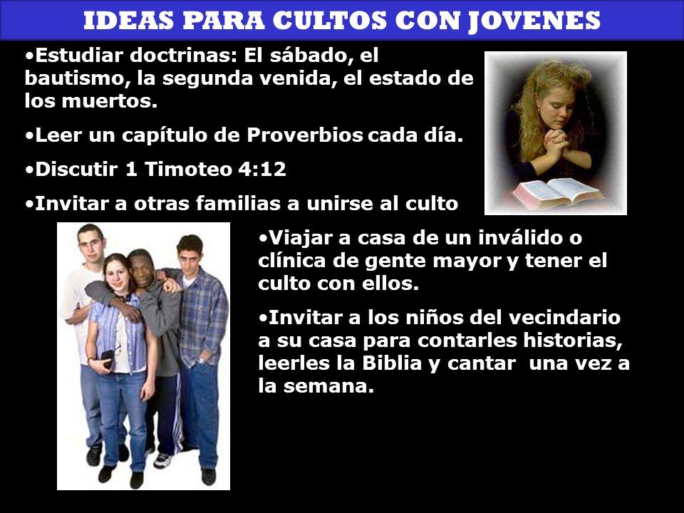 IDEAS PARA CULTOS CON JOVENES Estudiar doctrinas: El sábado, el bautismo, la segunda venida, el estado de los muertos.