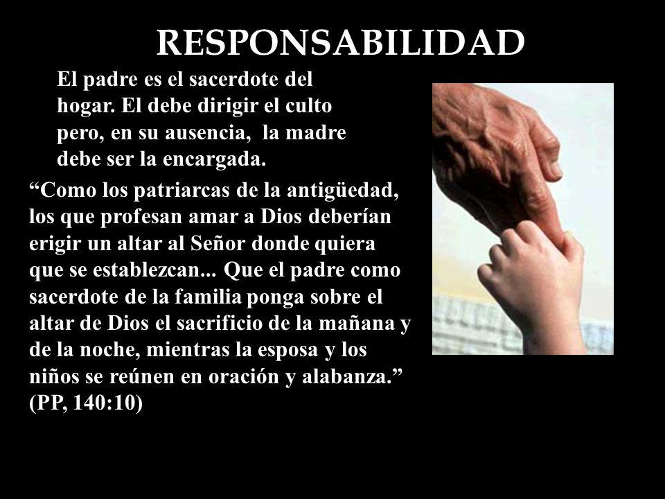 RESPONSABILIDAD El padre es el sacerdote del hogar.