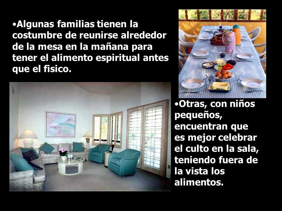 Algunas familias tienen la costumbre de reunirse alrededor de la mesa en la mañana para tener el alimento espiritual antes que el fisico.