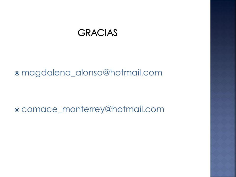magdalena_alonso@hotmail.com comace_monterrey@hotmail.com