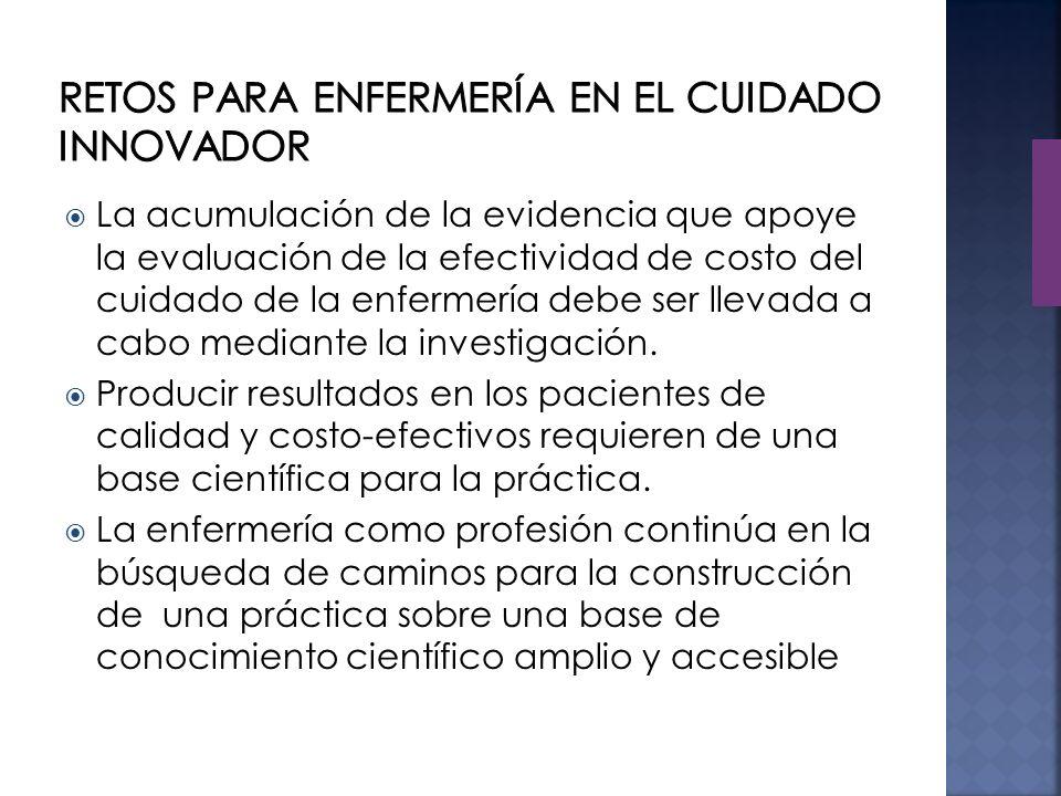 La acumulación de la evidencia que apoye la evaluación de la efectividad de costo del cuidado de la enfermería debe ser llevada a cabo mediante la investigación.