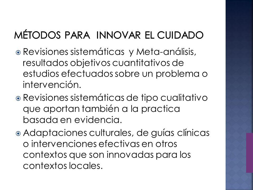 Revisiones sistemáticas y Meta-análisis, resultados objetivos cuantitativos de estudios efectuados sobre un problema o intervención.