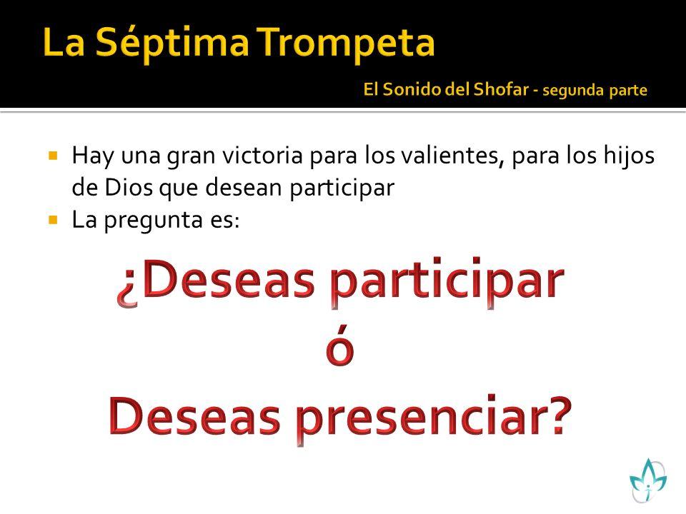 Hay una gran victoria para los valientes, para los hijos de Dios que desean participar La pregunta es: