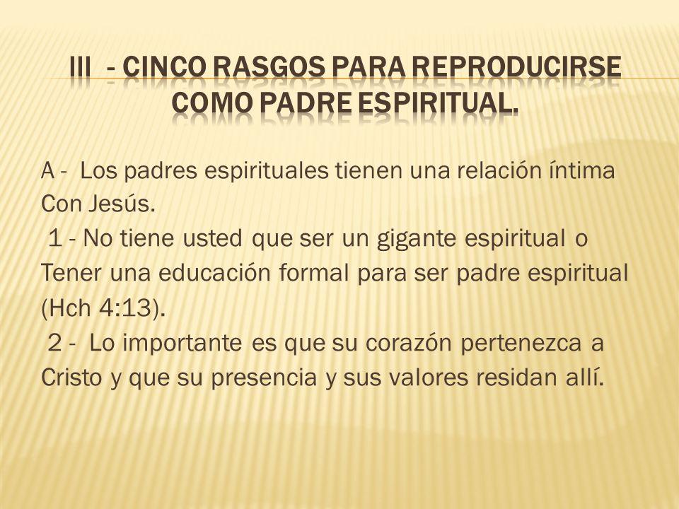 A - Los padres espirituales tienen una relación íntima Con Jesús.