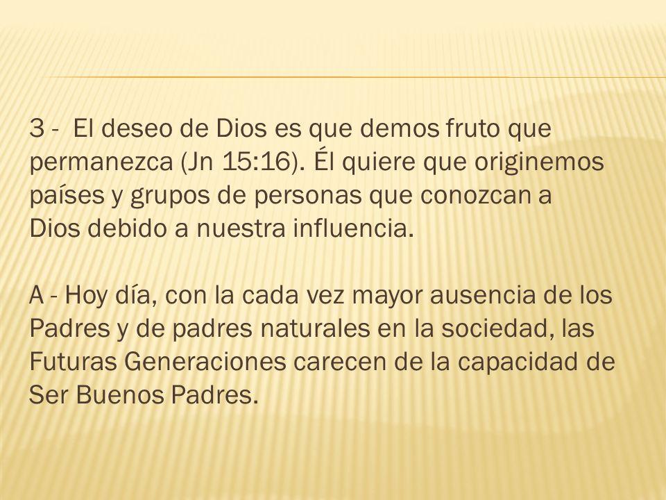 3 - El deseo de Dios es que demos fruto que permanezca (Jn 15:16).