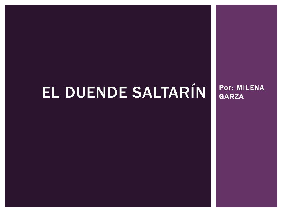 Por: MILENA GARZA EL DUENDE SALTARÍN