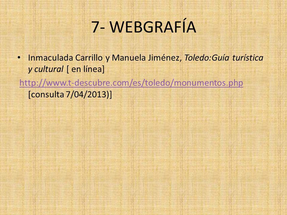 7- WEBGRAFÍA Inmaculada Carrillo y Manuela Jiménez, Toledo:Guía turística y cultural [ en línea] http://www.t-descubre.com/es/toledo/monumentos.php [c