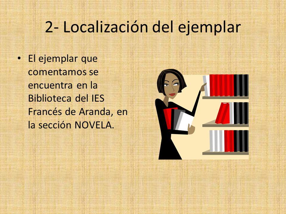 2- Localización del ejemplar El ejemplar que comentamos se encuentra en la Biblioteca del IES Francés de Aranda, en la sección NOVELA.