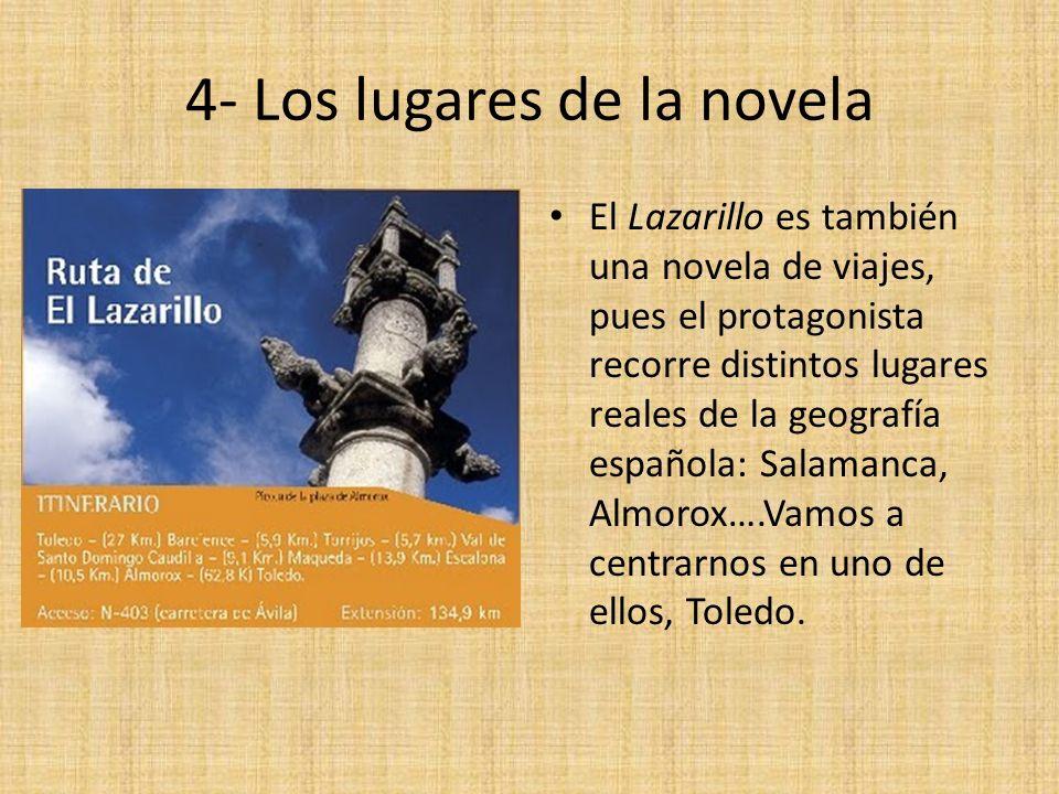 4- Los lugares de la novela El Lazarillo es también una novela de viajes, pues el protagonista recorre distintos lugares reales de la geografía españo