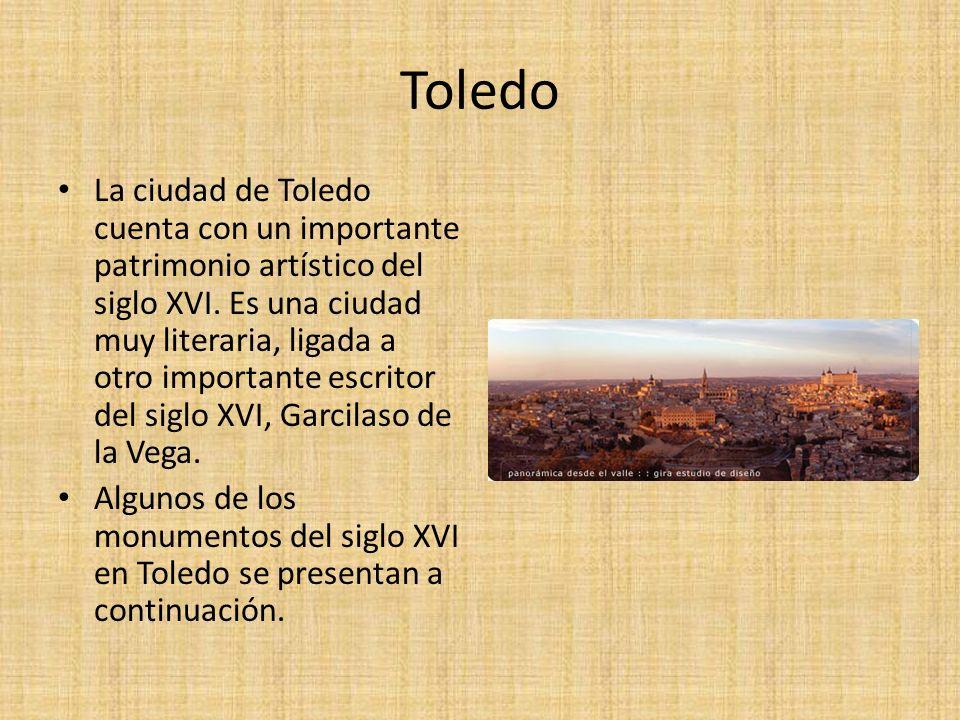 Toledo La ciudad de Toledo cuenta con un importante patrimonio artístico del siglo XVI. Es una ciudad muy literaria, ligada a otro importante escritor