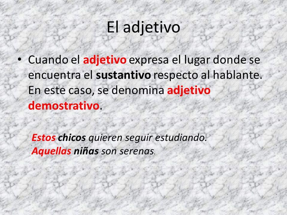 El adjetivo Cuando el adjetivo expresa el lugar donde se encuentra el sustantivo respecto al hablante.