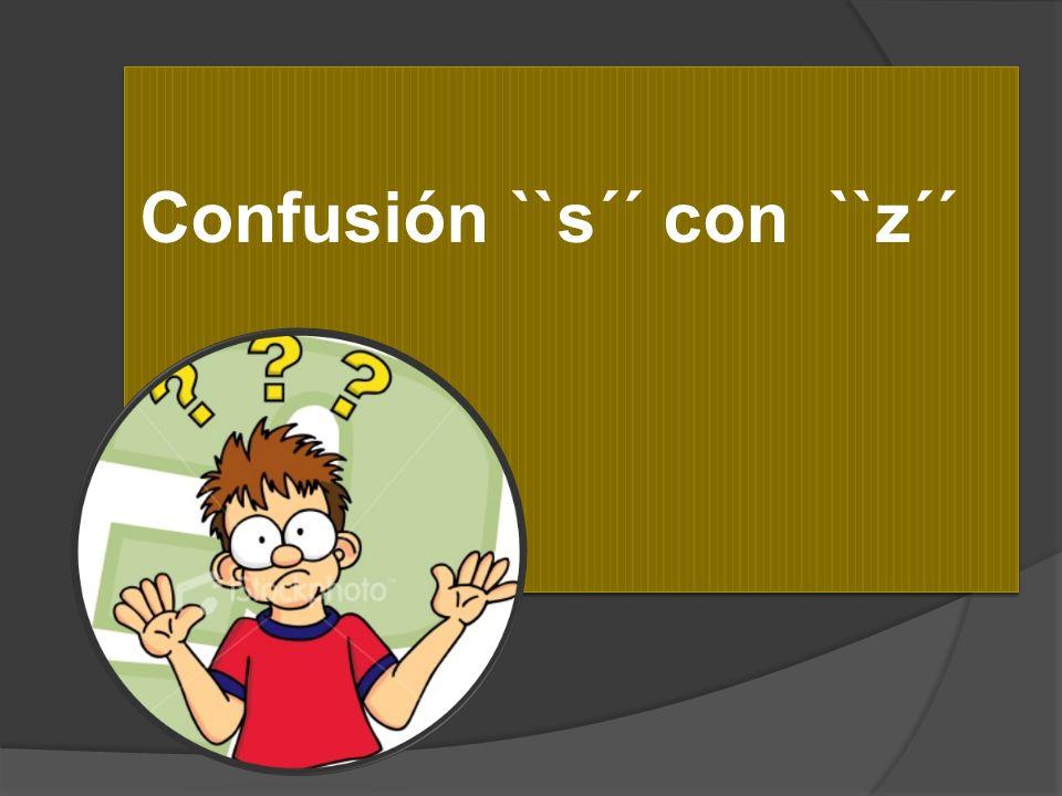 Confusión ``s´´ con ``z´´