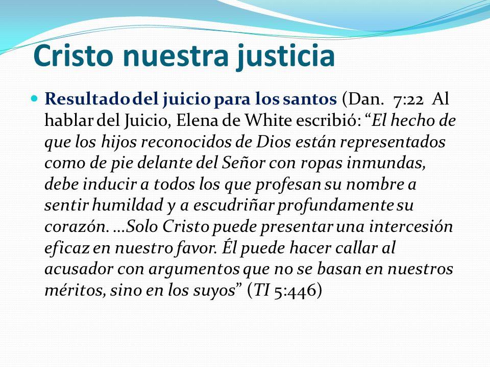 Cristo nuestra justicia Resultado del juicio para los santos (Dan.