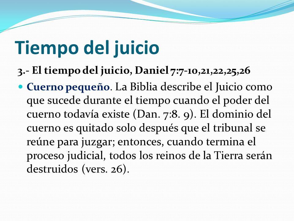 Tiempo del juicio 3.- El tiempo del juicio, Daniel 7:7-10,21,22,25,26 Cuerno pequeño.