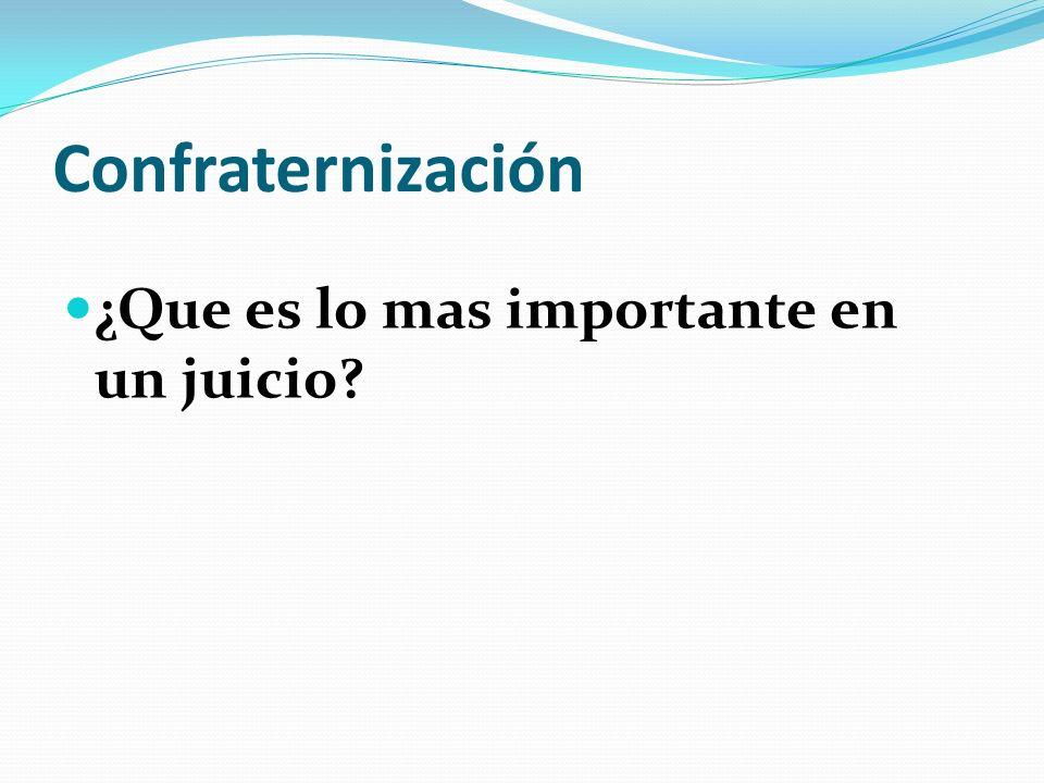 Confraternización ¿Que es lo mas importante en un juicio?