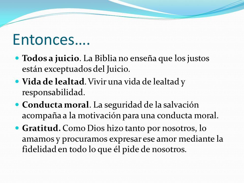 Entonces….Todos a juicio. La Biblia no enseña que los justos están exceptuados del Juicio.