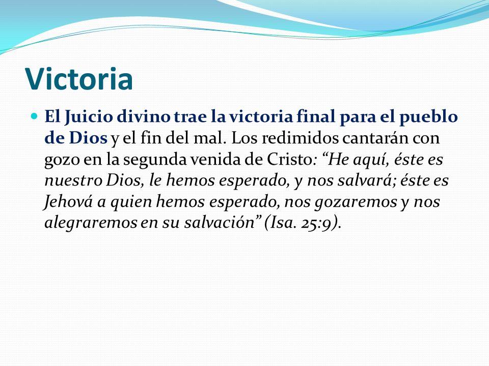 Victoria El Juicio divino trae la victoria final para el pueblo de Dios y el fin del mal.