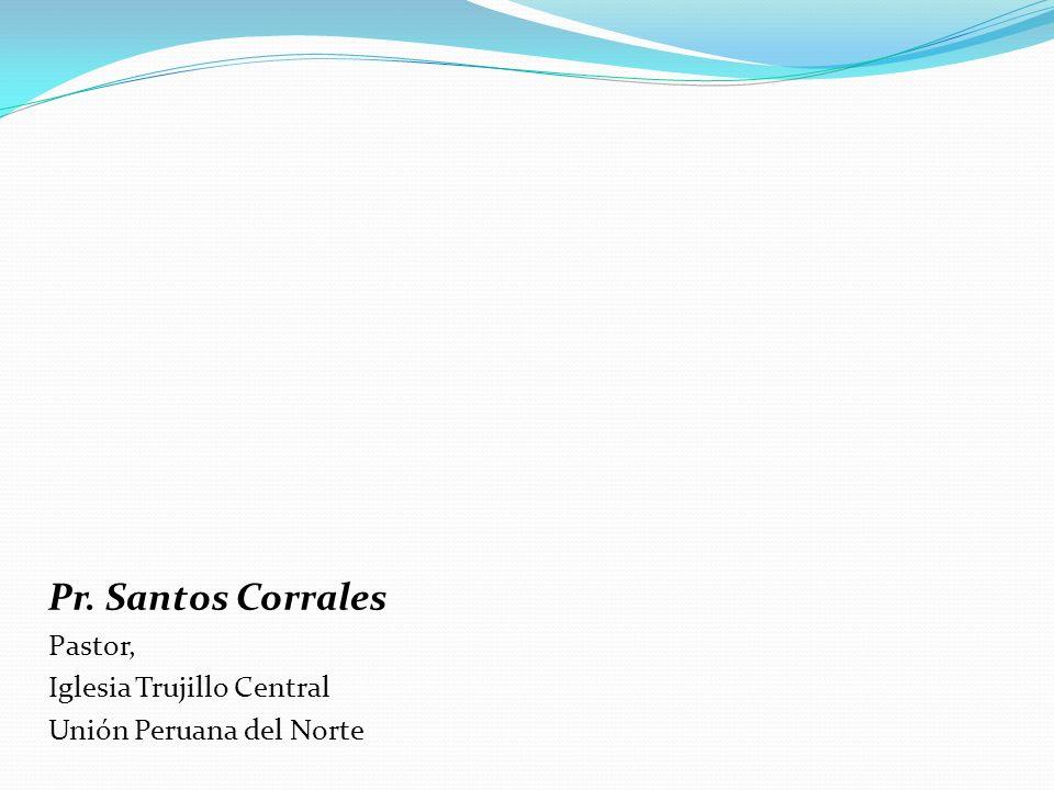 Pr. Santos Corrales Pastor, Iglesia Trujillo Central Unión Peruana del Norte