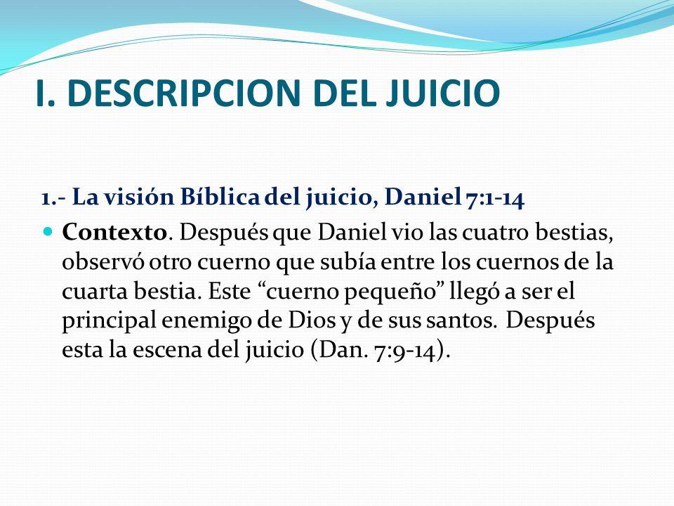 I.DESCRIPCION DEL JUICIO 1.- La visión Bíblica del juicio, Daniel 7:1-14 Contexto.