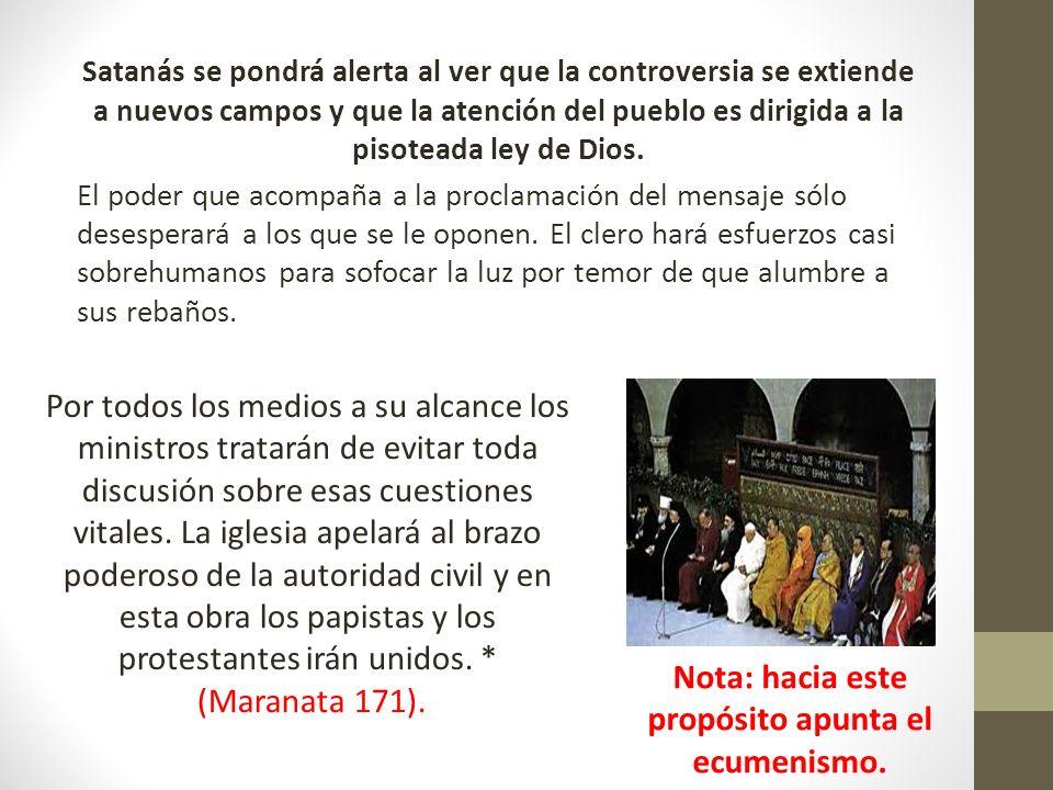Satanás se pondrá alerta al ver que la controversia se extiende a nuevos campos y que la atención del pueblo es dirigida a la pisoteada ley de Dios. E
