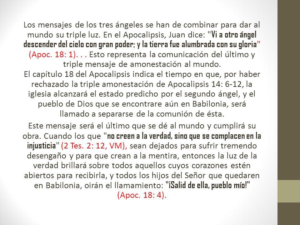 Los mensajes de los tres ángeles se han de combinar para dar al mundo su triple luz. En el Apocalipsis, Juan dice: