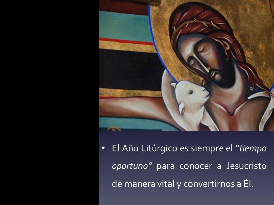 El Año Litúrgico es siempre el tiempo oportuno para conocer a Jesucristo de manera vital y convertirnos a Él.