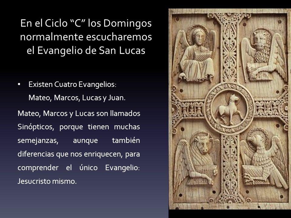 En el Ciclo C los Domingos normalmente escucharemos el Evangelio de San Lucas Existen Cuatro Evangelios: Mateo, Marcos, Lucas y Juan. Mateo, Marcos y