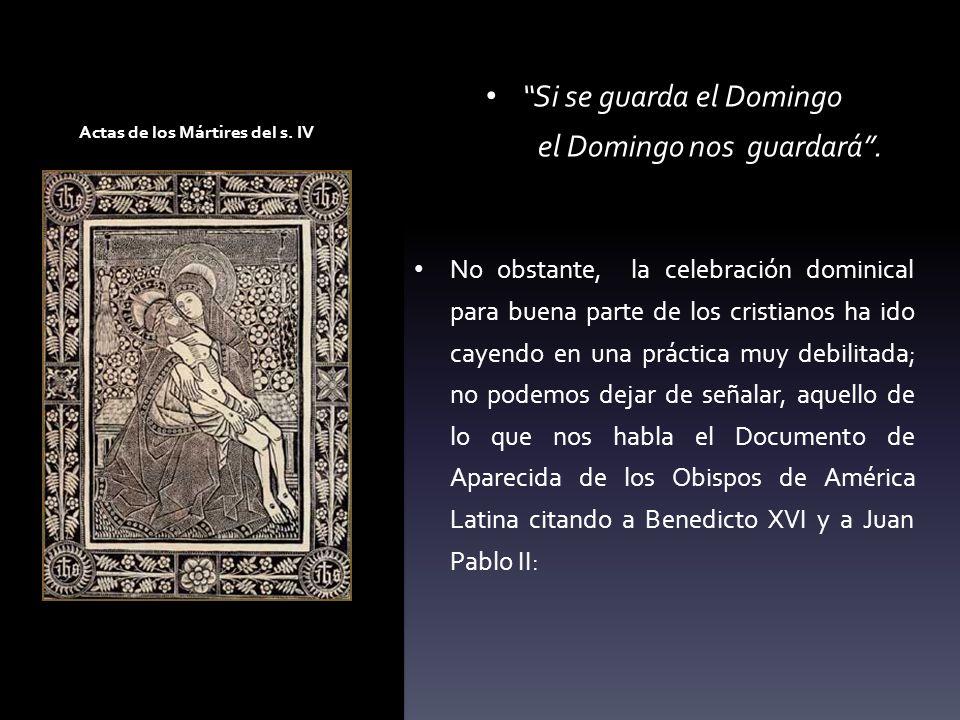 Actas de los Mártires del s. IV Si se guarda el Domingo el Domingo nos guardará. No obstante, la celebración dominical para buena parte de los cristia