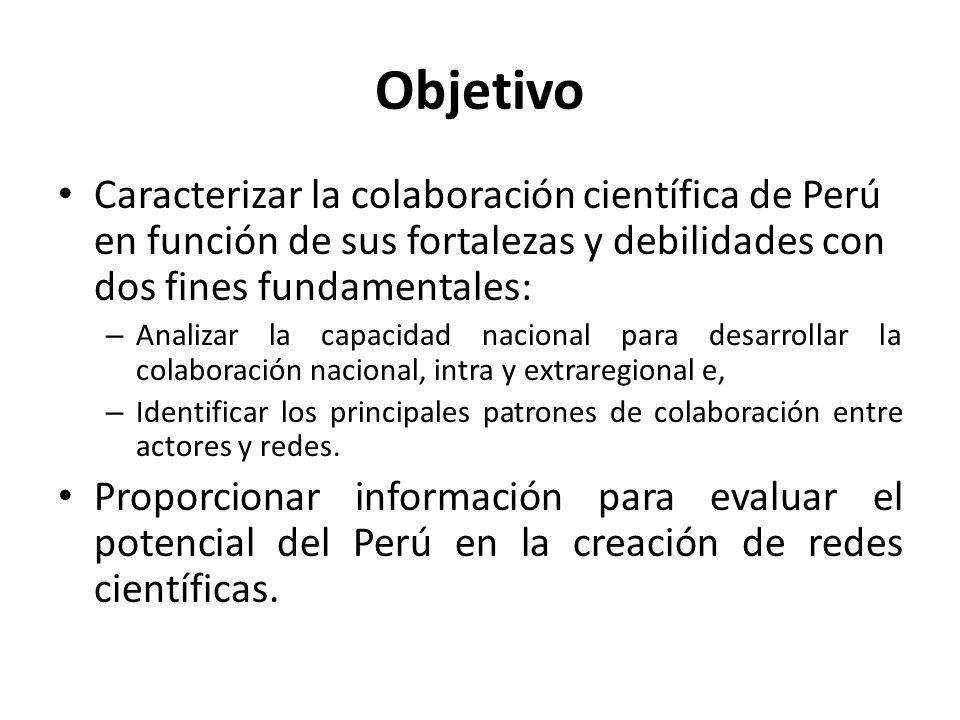 Objetivo Caracterizar la colaboración científica de Perú en función de sus fortalezas y debilidades con dos fines fundamentales: – Analizar la capacidad nacional para desarrollar la colaboración nacional, intra y extraregional e, – Identificar los principales patrones de colaboración entre actores y redes.