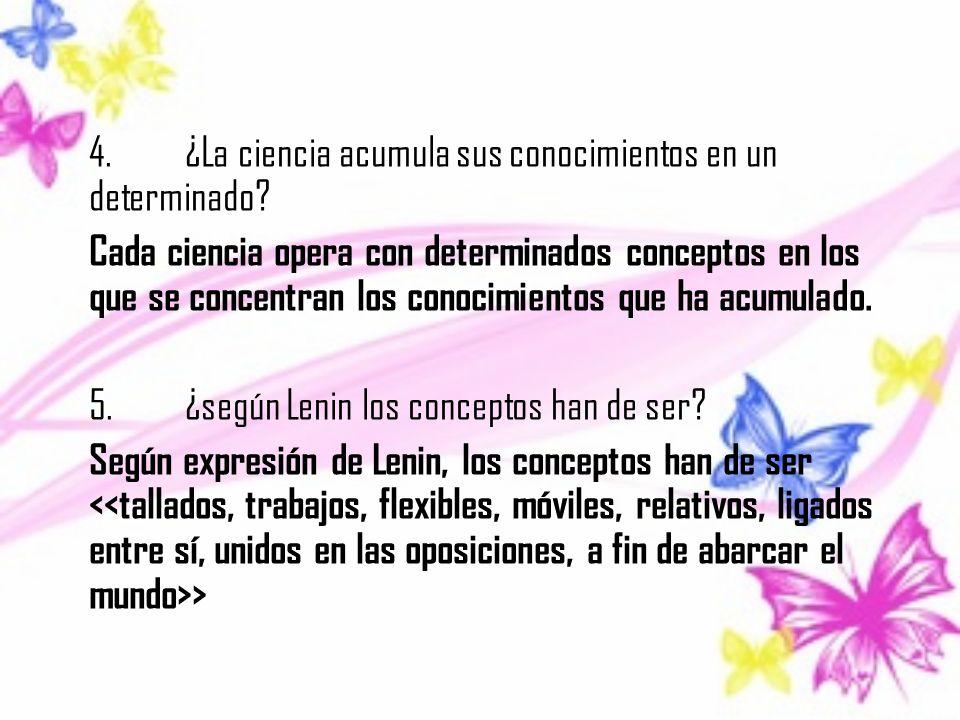4.¿La ciencia acumula sus conocimientos en un determinado? Cada ciencia opera con determinados conceptos en los que se concentran los conocimientos qu