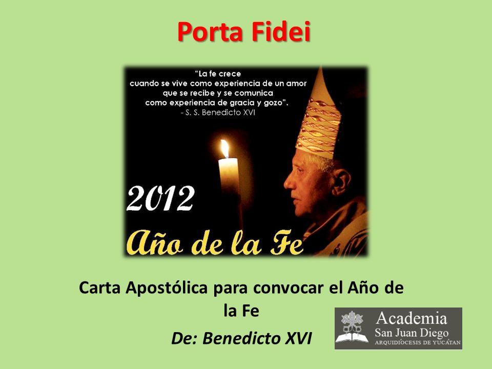 Porta Fidei Carta Apostólica para convocar el Año de la Fe De: Benedicto XVI
