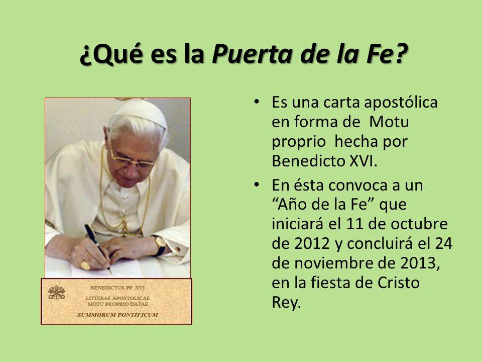 ¿Qué es la Puerta de la Fe? Es una carta apostólica en forma de Motu proprio hecha por Benedicto XVI. En ésta convoca a un Año de la Fe que iniciará e