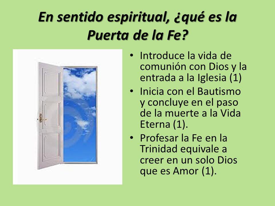 En sentido espiritual, ¿qué es la Puerta de la Fe? Introduce la vida de comunión con Dios y la entrada a la Iglesia (1) Inicia con el Bautismo y concl