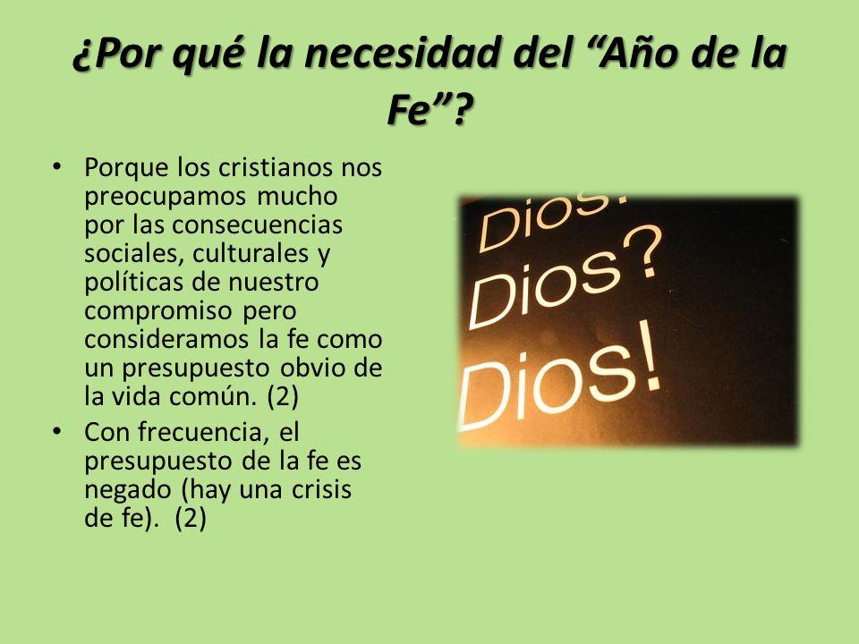¿Por qué la necesidad del Año de la Fe? Porque los cristianos nos preocupamos mucho por las consecuencias sociales, culturales y políticas de nuestro