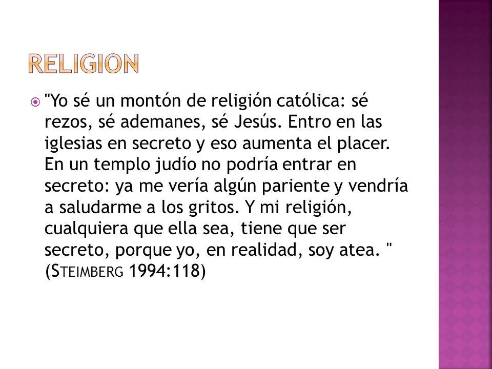 Yo sé un montón de religión católica: sé rezos, sé ademanes, sé Jesús.
