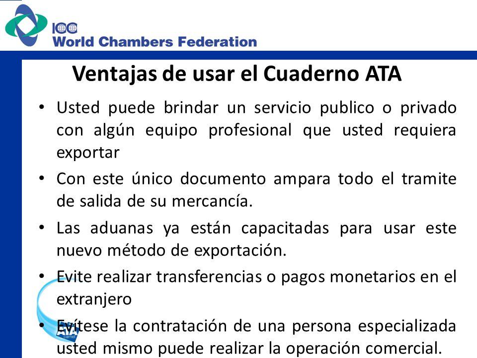 Ventajas de usar el Cuaderno ATA Usted puede brindar un servicio publico o privado con algún equipo profesional que usted requiera exportar Con este ú