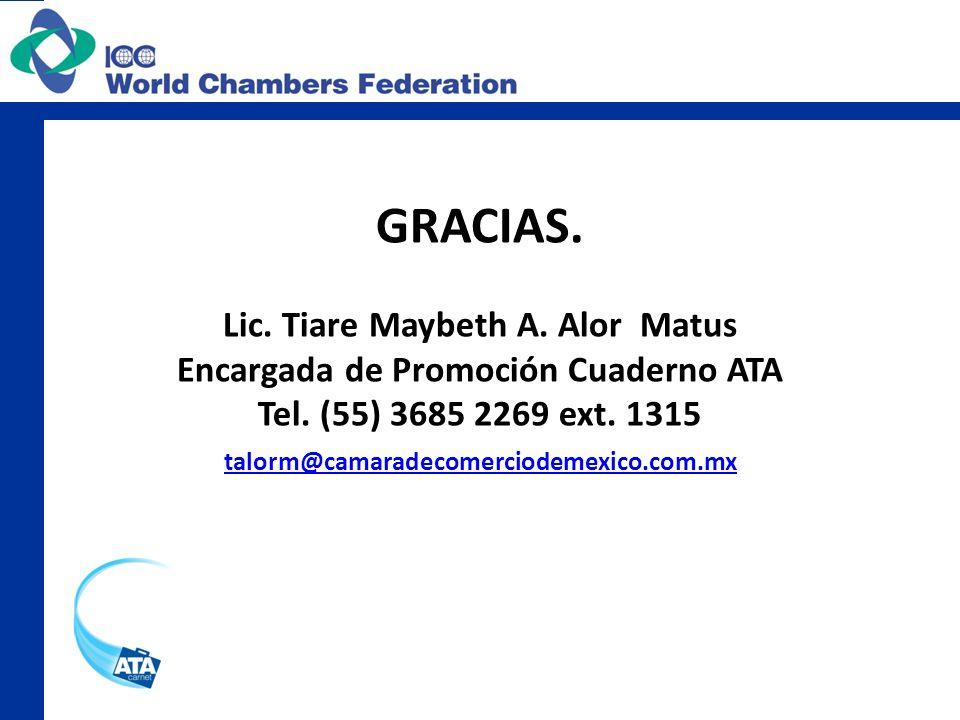 GRACIAS. Lic. Tiare Maybeth A. Alor Matus Encargada de Promoción Cuaderno ATA Tel. (55) 3685 2269 ext. 1315 talorm@camaradecomerciodemexico.com.mx