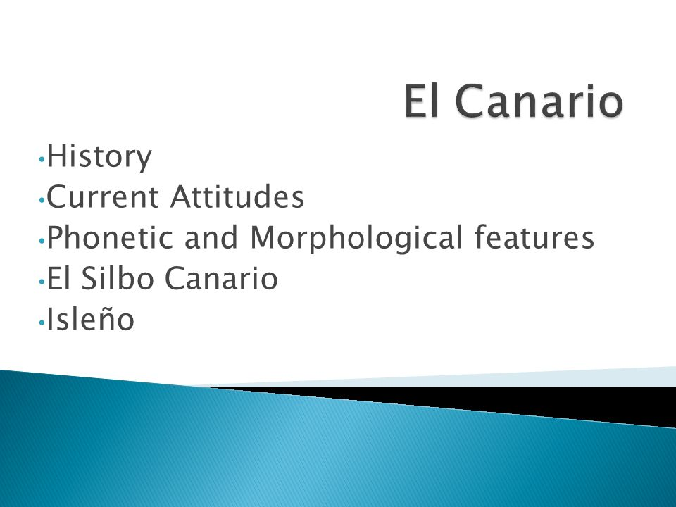 Phonetically similar to Canario, though displays some variation.