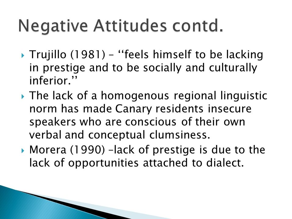Trujillo (1981) – feels himself to be lacking in prestige and to be socially and culturally inferior.